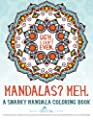 The Snarky Mandala Adult Coloring Book: Mandalas? Meh.: The Swear Word Adult Coloring Book has Evolved beyond the Sweary Words with the use of Sassy ... Management Relaxation & Zen Color Therapy)