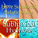 Successful Relationship Subliminal Affirmations: Listen, Love, Solfeggio Tones, Binaural Beat, Self Help Meditation  by Subliminal Hypnosis Narrated by Joel Thielke