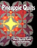 Pineapple Quilts: New Quilts From Old An Old Favorite