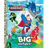 DC Super Friends: Big Heroes! (Little Golden Books (Random House)) by Wrecks, Billy [10 May 2011]