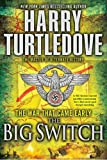 The Big Switch (The War That Came Early, Book Three) (War That Came Early (Del Rey Hardcover))