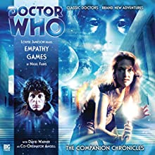 Empathy Games: Doctor Who - The Companion Chronicles Radio/TV Program Auteur(s) : Nigel Fairs Narrateur(s) : Louise Jameson, David Warner