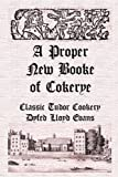 A Proper New Booke of Cokerye (Historic Recipe Books Book 1)