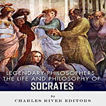 Legendary Philosophers: The Life and Philosophy of Socrates (       UNABRIDGED) by Charles River Editors Narrated by Gabrielle Byrne