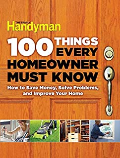 Book Cover: 100 Things Every Homeowner Must Know: How to Save Money, Solve Problems and Improve Your Home