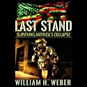Last Stand: Surviving America's Collapse (       UNABRIDGED) by William H. Weber Narrated by Kevin Stillwell