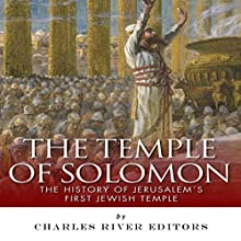 The Temple of Solomon: The History of Jerusalem's First Jewish Temple (       UNABRIDGED) by Charles River Editors Narrated by Winston Strobridge