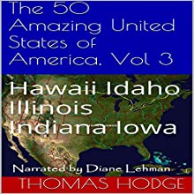The 50 Amazing United States of America, Vol 3: Hawaii Idaho Illinois Indiana Iowa (       UNABRIDGED) by Thomas Hodge Narrated by Diane Lehman