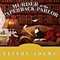 Murder in the Paperback Parlor: Book Retreat Mystery, Book 2 Audiobook by Ellery Adams Narrated by Johanna Parker
