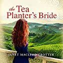 The Tea Planter's Bride: The India Tea Series, Book 2 Audiobook by Janet MacLeod Trotter Narrated by Sarah Coomes