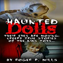 Haunted Dolls: Their Eyes Are Moving: Creepy True Stories of the Kids Toys...: True Hauntings, Book 1 | Livre audio Auteur(s) : Roger P. Mills Narrateur(s) : Joe Formichella