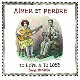 Aimer Et Perdre: To Love & To Lose Songs, 1917-1934 ~ Aimer Et Perdre: To...