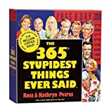 The 365 Stupidest Things Ever Said Page-A-Day Calendar 2008 (Page-A-Day Calendars) (0761143254) by Petras, Kathryn