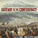Gateway to the Confederacy: New Perspectives on the Chickamauga and Chattanooga Campaigns, 1862-1863 Audiobook by Evan C. Jones, Wiley Sword Narrated by Clyde Walker
