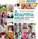 A Beautiful Mess Photo Idea Book: 95...