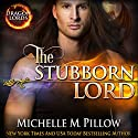 The Stubborn Lord: Dragon Lords, Book 6 (       UNABRIDGED) by Michelle M. Pillow Narrated by Mason Lloyd