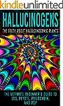Hallucinogens: The Truth About Halluc...