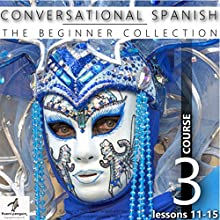 Conversational Spanish - The Beginner Collection: Course Three, Lessons 11-15 Audiobook by  Fluent Penguin, Silas Brazil Narrated by Michael Hatak
