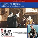 The Modern Scholar: Heaven or Heresy: A History of the Inquisition (       UNABRIDGED) by Thomas F. Madden