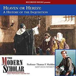 The Modern Scholar: Heaven or Heresy: A History of the Inquisition | [Thomas F. Madden]