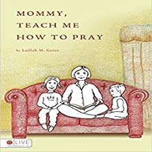 Mommy, Teach Me How to Pray Audiobook by Laillah M. Guice Narrated by Laillah M. Guice