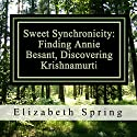 Sweet Synchronicity: Finding Annie Besant, Discovering Krishnamurti Audiobook by Elizabeth Spring, M.A. Narrated by Laura Jennings
