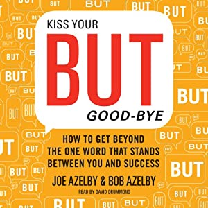 Kiss Your BUT Good-Bye: How to Get Beyond the One Word That Stands Between You and Success | [Joseph Azelby, Robert Azelby]