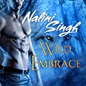 Wild Embrace: A Psy-Changeling Anthology Audiobook by Nalini Singh Narrated by Angela Dawe
