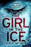 The Girl in the Ice: A gripping serial killer thriller (Detective Erika Foster crime thriller novel Book 1)