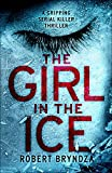 The Girl in the Ice: A gripping serial killer thriller (Detective Erika Foster crime thriller novel Book 1) (English Edition)