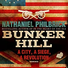 Bunker Hill: A City, a Siege, a Revolution (       UNABRIDGED) by Nathaniel Philbrick Narrated by Chris Sorensen