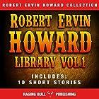 Robert Ervin Howard Library: Volume 1 Hörbuch von Robert Ervin Howard,  Raging Bull Publishing Gesprochen von: Michael Stuhre