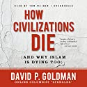 How Civilizations Die (and Why Islam Is Dying Too) (       UNABRIDGED) by David Goldman Narrated by Tom Weiner