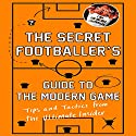 The Secret Footballer's Guide to the Modern Game (       UNABRIDGED) by  The Secret Footballer Narrated by Damian Lynch