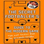The Secret Footballer's Guide to the Modern Game | The Secret Footballer