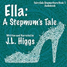 Ella: A Stepmum's Tale Audiobook by J. L. Higgs Narrated by J. L. Higgs