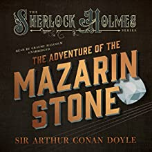 The Adventure of the Mazarin Stone: Sherlock Holmes (       UNABRIDGED) by Sir Arthur Conan Doyle Narrated by Graeme Malcolm