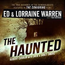 The Haunted: One Family's Nightmare: Ed & Lorraine Warren, Book 3 Audiobook by Ed Warren, Lorraine Warren, Robert Curran, Jack Smurl, Janet Smurl Narrated by Todd Haberkorn