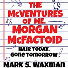 Hair Today, Gone Tomorrow: The McVentures of Me, Morgan McFactoid Audiobook by Mark S. Waxman Narrated by Brian Hatch
