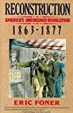 Reconstruction: America's Unfinished Revolution, 1863-1877 (New American Nation Series) (006091453X) by Foner, Eric
