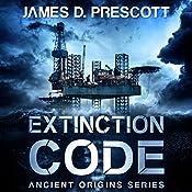 Extinction Code: Ancient Origins Series, Book 1 | [James D. Prescott]