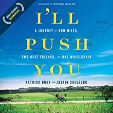 I'll Push You: A Journey of 500 Miles, Two Best Friends, and One Wheelchair | Livre audio Auteur(s) : Patrick Gray, Justin Skeesuck Narrateur(s) : Patrick Gray, Justin Skeesuck