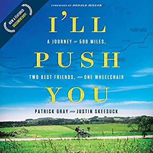 I'll Push You: A Journey of 500 Miles, Two Best Friends, and One Wheelchair Hörbuch von Patrick Gray, Justin Skeesuck Gesprochen von: Patrick Gray, Justin Skeesuck