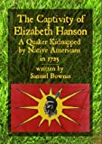 img - for The Captivity of Elizabeth Hanson: A Quaker Kidnapped by Native Americans in 1725 book / textbook / text book