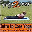 Introduction to Core Yoga: Yoga Class and Guide Book (       UNABRIDGED) by Yoga 2 Hear Narrated by Sue Fuller
