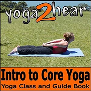 Introduction to Core Yoga: Yoga Class and Guide Book | [Yoga 2 Hear]