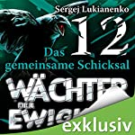 Wächter 12: Das gemeinsame Schicksal   Sergej Lukianenko