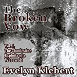 The Broken Vow: Vol. I of the Clandestine Exploits of a Werewolf | Evelyn Klebert