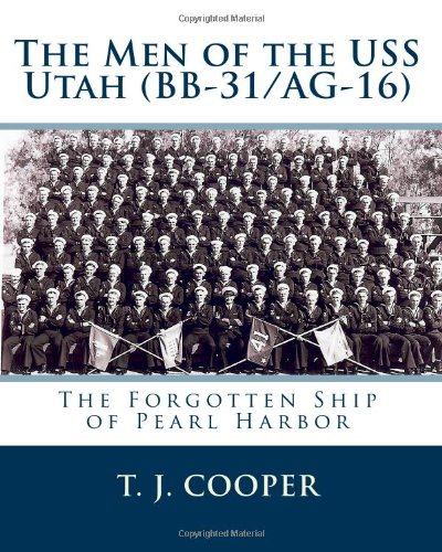 The Men of the USS Utah (BB-31/AG-16): The Forgotten Ship of Pearl Harbor