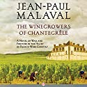The Winegrowers of Chantegrêle: A Novel of War and Fortune in the Heart of French Wine Country (       UNABRIDGED) by Jean-Paul Malaval Narrated by Jean Brassard